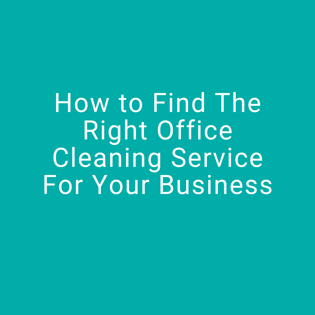 How to find the right office cleaning service