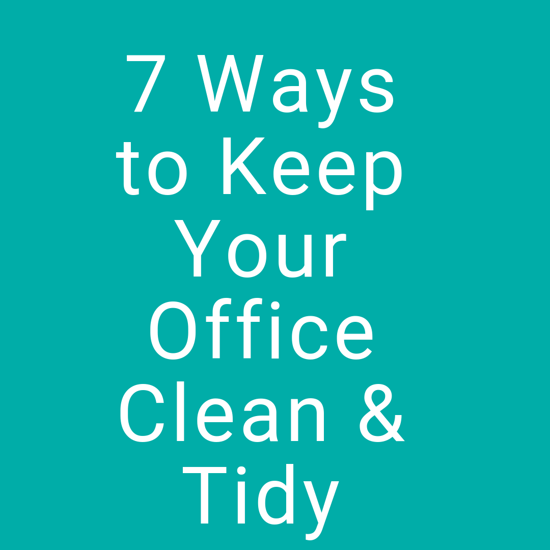 7 Ways To Keep Your Office Clean