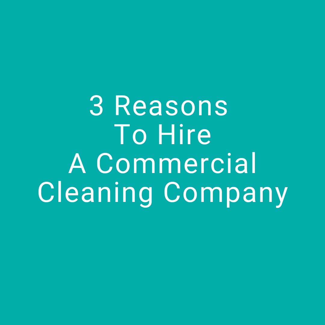 3 Reasons To Hire A Commercial Cleaning Company