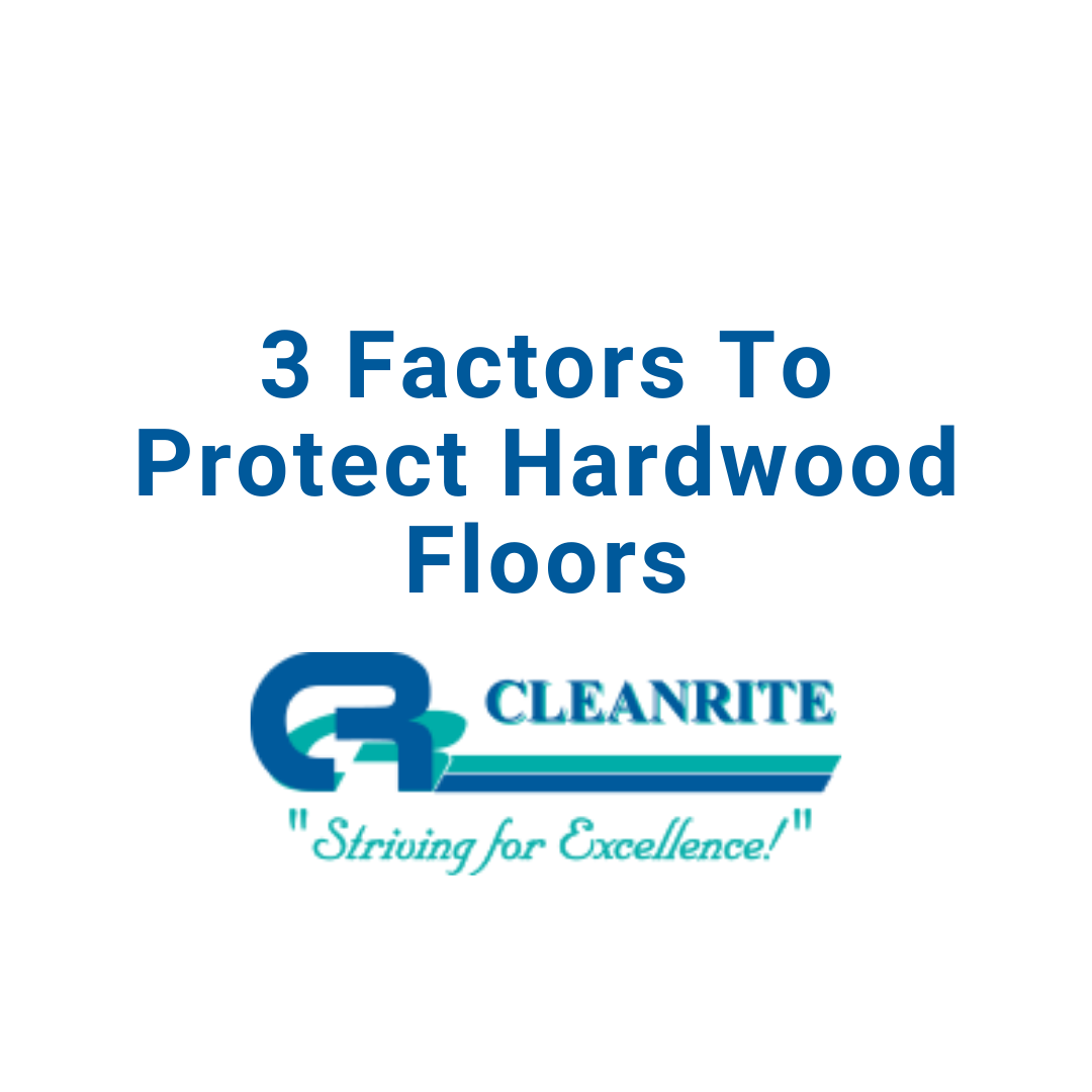 3 Factors To Protect Hardwood Floors